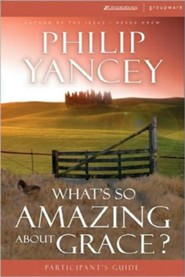 What's So Amazing About Grace, Participant's Guide