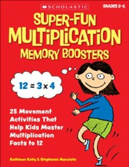 Super-Fun Multiplication Memory Boosters: 15 Brain-Based Movement Activities and Games That Help Kids Master Multiplication Facts to 12  -     By: Kathleen Kelly, Stephanie McLaughlin