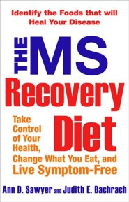 The MS Recovery Diet: Take Control of Your Health, Change What You Eat, and Live Symptom-Free  -     By: Ann D. Sawyer, Judith E. Bachrach
