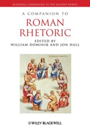 A Companion to Roman Rhetoric  -     Edited By: William Dominik, Jon Hall     By: William Dominik(Eds.) & Jon Hall(Eds.)