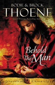 Behold the Man, The Jerusalem Chronicles Series #3