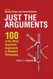 Just the Arguments: 100 of the Most Important Arguments in Western Philosophy  -     Edited By: Michael Bruce, Steven Barbone     By: Michael Bruce(Ed.) & Steven Barbone(Ed.)