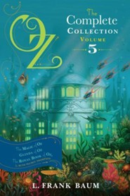 Oz, the Complete Collection, Volume 5: The Magic of Oz; Glinda of Oz; The Royal Book of Oz - eBook