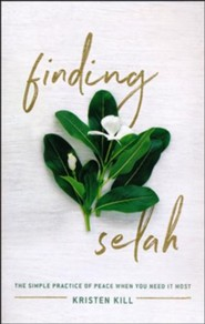 Finding Selah: The Simple Practice of Peace When You Need It Most