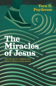 The Miracles of Jesus: How the Savior's Mighty Acts Serve as Signs of Redemption  -     By: Vern S. Poythress