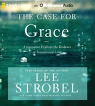 The Case for Grace: A Journalist Explores the Evidence of Transformed Lives - unabridged audio book on CD