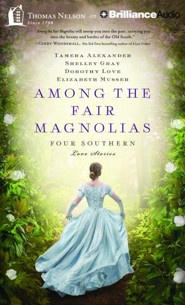 Among the Fair Magnolias: Four Southern Love Stories - unabridged audio book on CD  -     By: Tamera Alexander, Shelley Gray, Dorothy Love, Elizabeth Musser