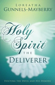 Holy Spirit, the Deliverer: In the Name of Jesus  -     By: Loreatha Gunnels-Mayberry