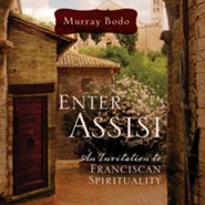 Enter Assisi: An Invitation to Franciscan Spirituality  -     By: Murray Bodo