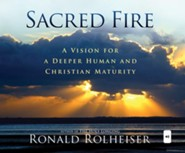 Sacred Fire: A Vision for Deeper Christian and Human Maturity