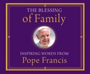 The Blessing of Family: Inspiring Words from Pope Francis  -     Narrated By: Douglas James     Edited By: Alicia von Stamwitz     By: Pope Francis