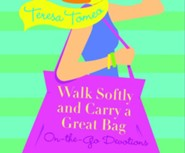 Walk Softly and Carry a Great Bag: On-the-Go Devotions  -     By: Teresa Tomeo