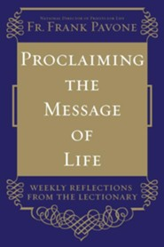 Proclaiming the Message of Life: Weekly Reflections from the Lectionary  -     By: Frank Pavone