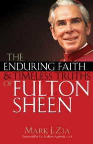The Enduring Faith of Fulton Sheen  -     By: Mark J. Zia