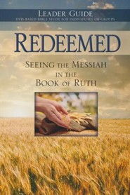 Redeemed: Seeing the Messiah in the Book of Ruth, Leader Guide