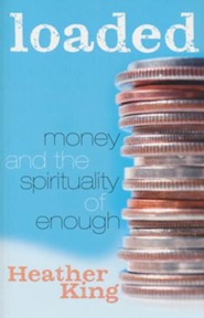 Loaded: Money and a Spirituality of Enough  -     By: Heather King