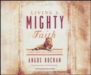 Living a Mighty Faith: A Simple Heart and a Powerful Faith- unabridged audio book on CD