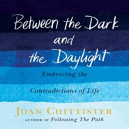 Between the Dark and the Daylight: Embracing the Contradictions of Life  -     By: Joan Chittister, Mary Ann Jacobs