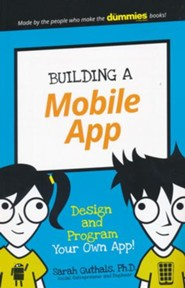Building a Mobile App: Design and Program Your Own App!