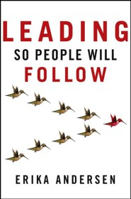 Leading So People Will Follow  -     By: Erika Andersen