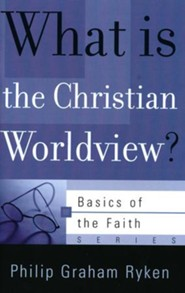 What Is the Christian Worldview? (Basics of the Faith)