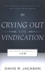 Crying Out for Vindication: The Gospel According to Job, The Gospel According to The Old Testament Series