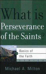 What Is Perseverance of the Saints? (Basics of the Faith)
