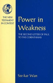 Power in Weakness: The Second Letter of Paul to the Corinthians