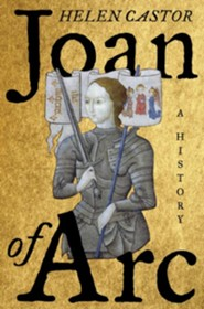 Joan of Arc: A History   -     By: Helen Castor