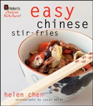 Helen's Asian Kitchen: Easy Chinese Stir-Fries  -     By: Helen Chen