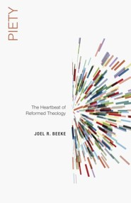 Piety: The Heartbeat of Reformed Theology  -     By: Joel R. Beeke
