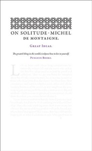 On Solitude  -     By: Michel de Montaigne