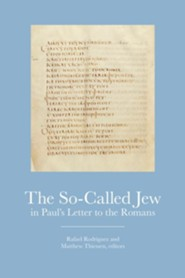 The So-Called Jew in Paul's Letter to the Romans  -     Edited By: Rafael Rodriguez, Matthew Thiessen