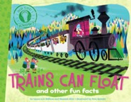 Trains Can Float: and other fun facts  -     By: Laura Lyn DiSiena     Illustrated By: Pete Oswald