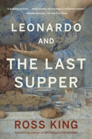 Leonardo and the Last Supper  -     By: Ross King