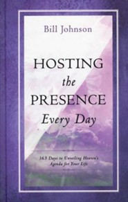 Hosting the Presence Every Day: 365 Days to Unveiling Heaven's Agenda for Your Life