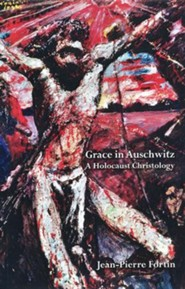 Grace in Auschwitz: A Holocaust Christology