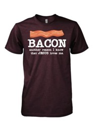 Bacon, Another Reason Jesus Loves Me Shirt, Brown, XXX-Large