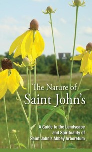 The Nature of Saint John's: A Guide to the Landscape and Spirituality of the Saint John's Abbey Arboretum
