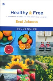 Healthy and Free Study Guide: A Journey to Wellness for Your Body, Soul, and Spirit