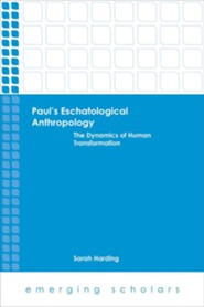 Paul's Eschatological Anthropology: The Dynamics of Human Transformation  -     By: Sarah Harding