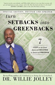 Turn Setbacks Into Greenbacks: 7 Steps to Go From Financial Disaster to Financial Freedom  -     By: Willie Jolley