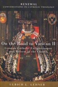 On the Road to Vatican II: German Catholic Enlightenment and Reform of the Church  -     By: Ulrich L. Lehner