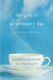 Gift of An Ordinary Day: A Mother's Memoir  -     By: Katrina Kenison