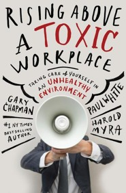 Rising Above a Toxic Workplace: Taking Care of Yourself in an Unhealthy Enviroment