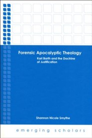 Forensic Apocalyptic Theology: Karl Barth and the Doctrine of Justification