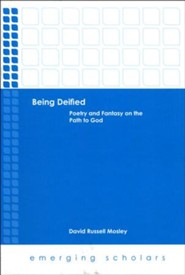 Being Deified: Poetry and Fantasy on the Path to God  -     By: David Russell Mosley