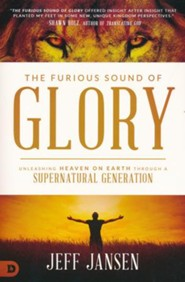 The Furious Sound of Glory: Unleashing Heaven on Earth through a Supernatural Generation  -     By: Jeff Jansen