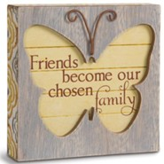 Friends Become Our Chosen Family, Butterfly Plaque