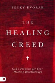 The Healing Creed: God's Promises for Your Healing Breakthrough  -     By: Becky Dvorak